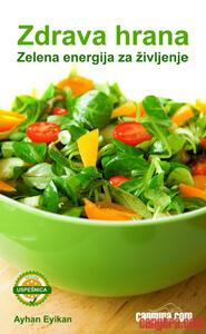 Zdrava hrana ( Zelena energija za življenje ) - Ayhan Eyikan